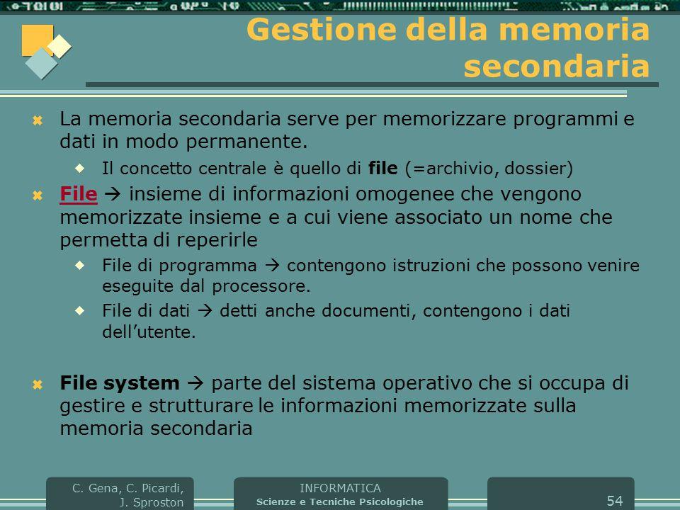 INFORMATICA Scienze e Tecniche Psicologiche C. Gena, C. Picardi, J. Sproston 54 Gestione della memoria secondaria  La memoria secondaria serve per me