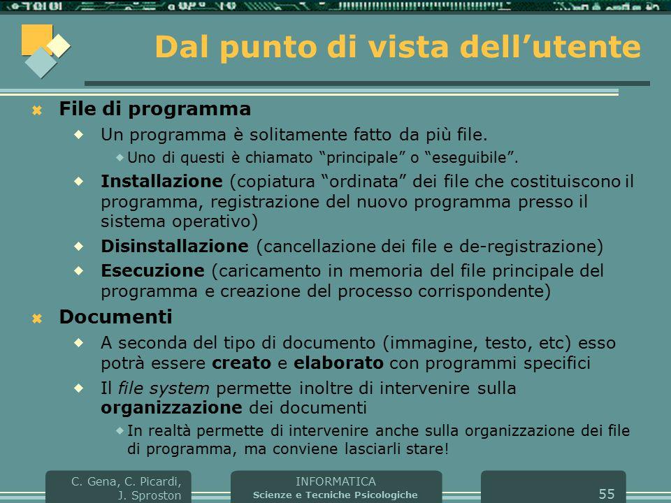 INFORMATICA Scienze e Tecniche Psicologiche C. Gena, C. Picardi, J. Sproston 55 Dal punto di vista dell'utente  File di programma  Un programma è so