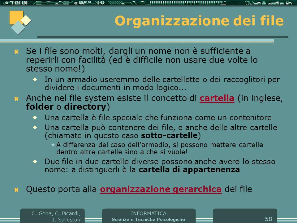 INFORMATICA Scienze e Tecniche Psicologiche C. Gena, C. Picardi, J. Sproston 58 Organizzazione dei file  Se i file sono molti, dargli un nome non è s