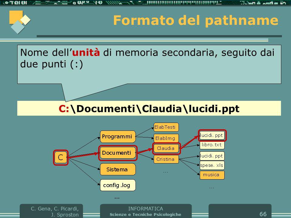 INFORMATICA Scienze e Tecniche Psicologiche C. Gena, C. Picardi, J. Sproston 66 Formato del pathname C:\Documenti\Claudia\lucidi.ppt Nome dell'unità d