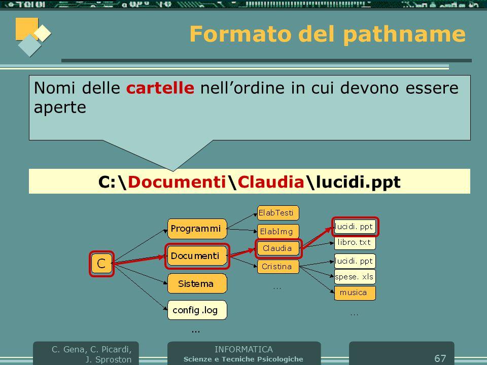INFORMATICA Scienze e Tecniche Psicologiche C. Gena, C. Picardi, J. Sproston 67 Formato del pathname C:\Documenti\Claudia\lucidi.ppt Nomi delle cartel