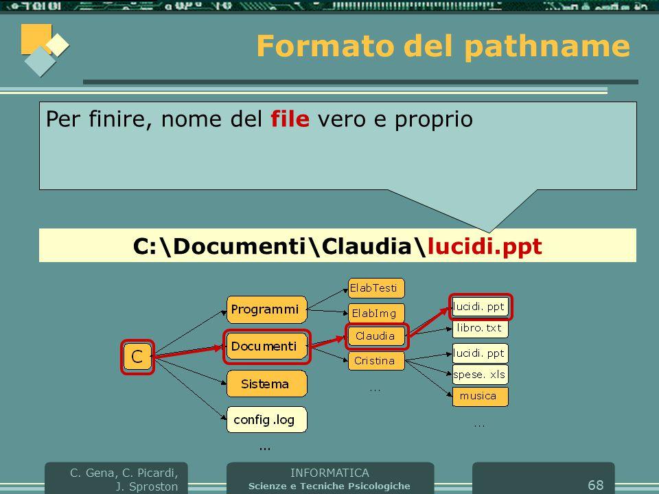 INFORMATICA Scienze e Tecniche Psicologiche C. Gena, C. Picardi, J. Sproston 68 Formato del pathname C:\Documenti\Claudia\lucidi.ppt Per finire, nome