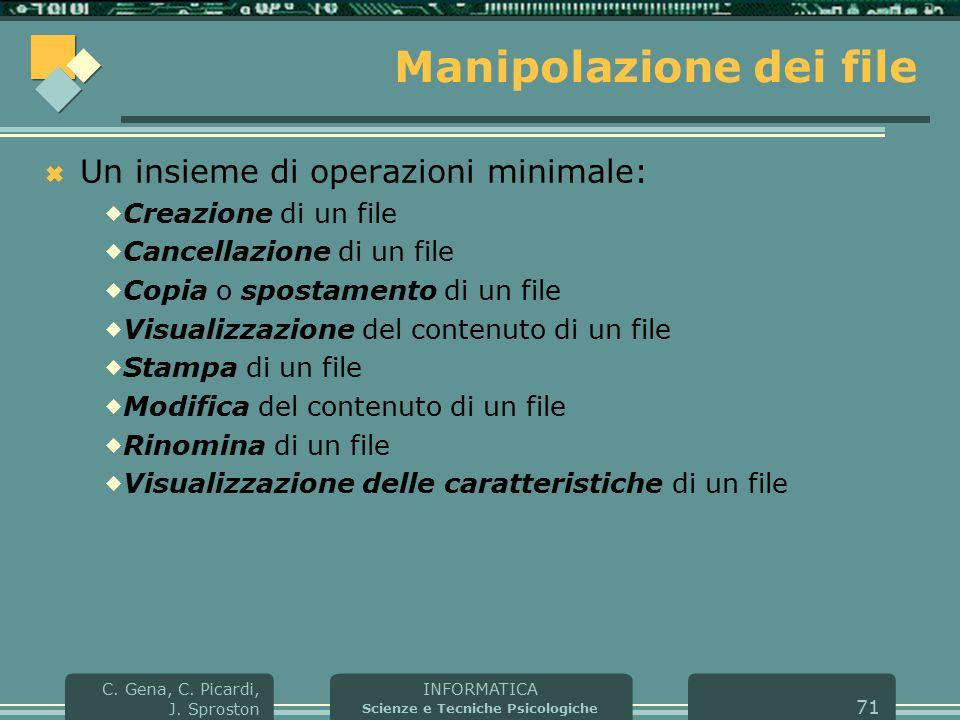 INFORMATICA Scienze e Tecniche Psicologiche C. Gena, C. Picardi, J. Sproston 71 Manipolazione dei file  Un insieme di operazioni minimale:  Creazion