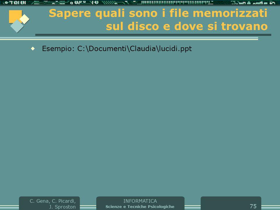 INFORMATICA Scienze e Tecniche Psicologiche C. Gena, C. Picardi, J. Sproston 75 Sapere quali sono i file memorizzati sul disco e dove si trovano  Ese