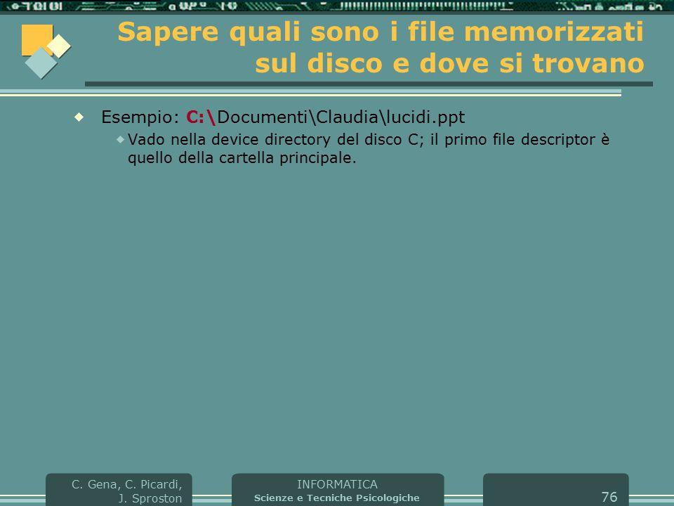 INFORMATICA Scienze e Tecniche Psicologiche C. Gena, C. Picardi, J. Sproston 76 Sapere quali sono i file memorizzati sul disco e dove si trovano  Ese