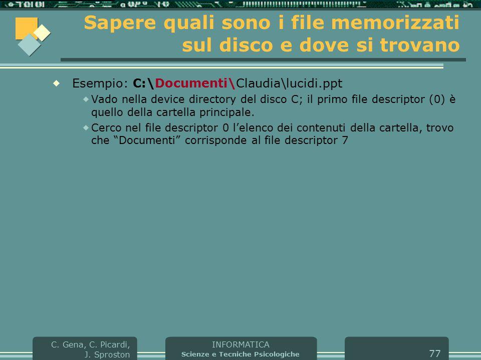INFORMATICA Scienze e Tecniche Psicologiche C. Gena, C. Picardi, J. Sproston 77 Sapere quali sono i file memorizzati sul disco e dove si trovano  Ese