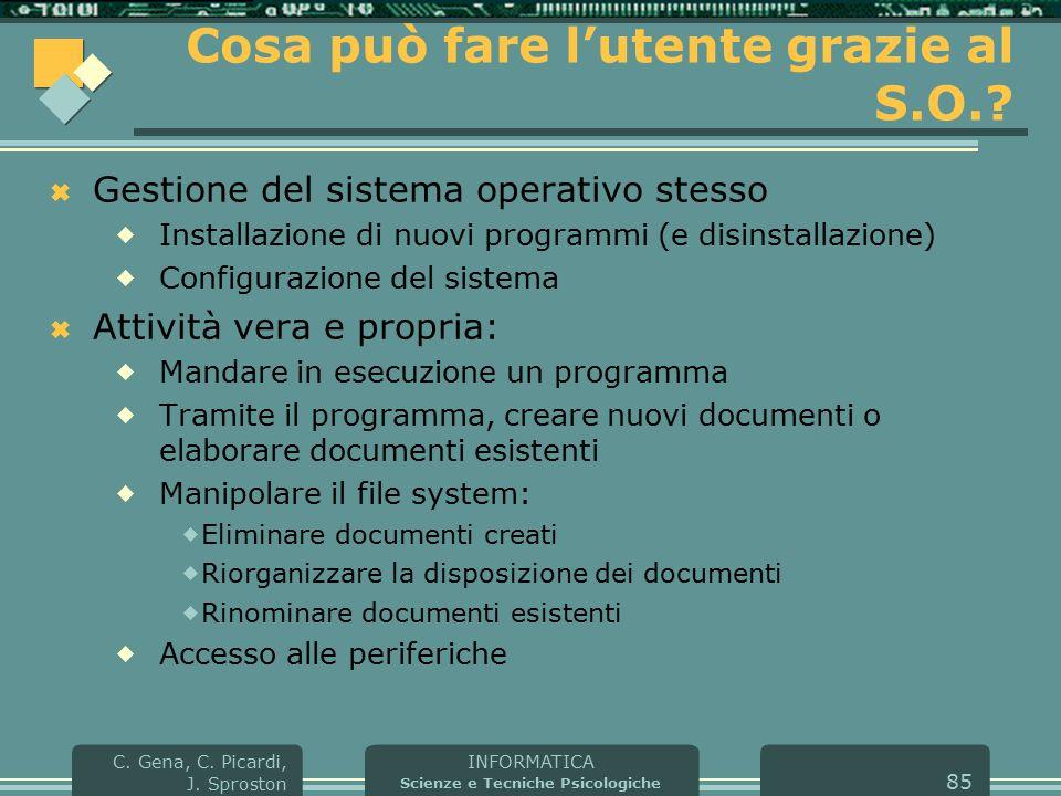 INFORMATICA Scienze e Tecniche Psicologiche C. Gena, C. Picardi, J. Sproston 85 Cosa può fare l'utente grazie al S.O.?  Gestione del sistema operativ