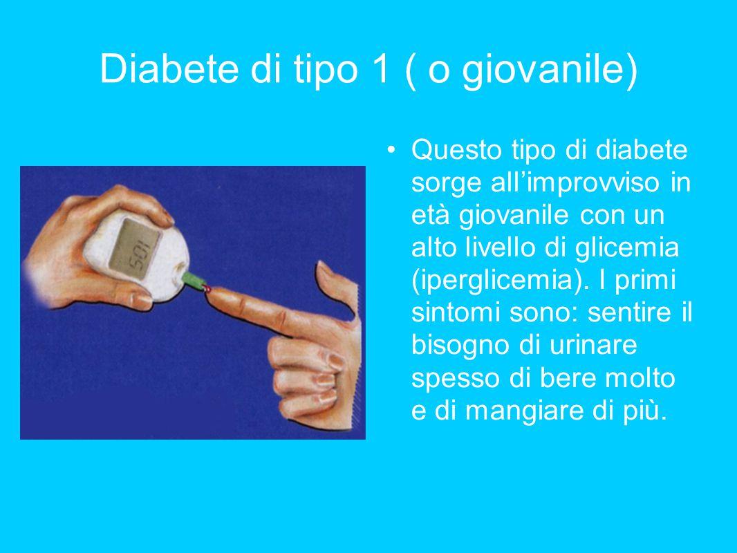 Diabete di tipo 1 ( o giovanile) Questo tipo di diabete sorge all'improvviso in età giovanile con un alto livello di glicemia (iperglicemia). I primi