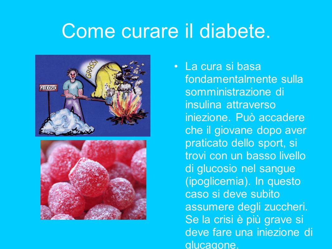 Come curare il diabete. La cura si basa fondamentalmente sulla somministrazione di insulina attraverso iniezione. Può accadere che il giovane dopo ave