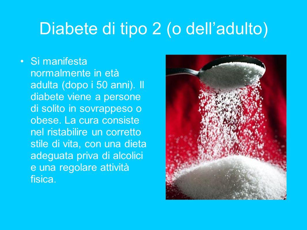 Diabete di tipo 2 (o dell'adulto) Si manifesta normalmente in età adulta (dopo i 50 anni). Il diabete viene a persone di solito in sovrappeso o obese.