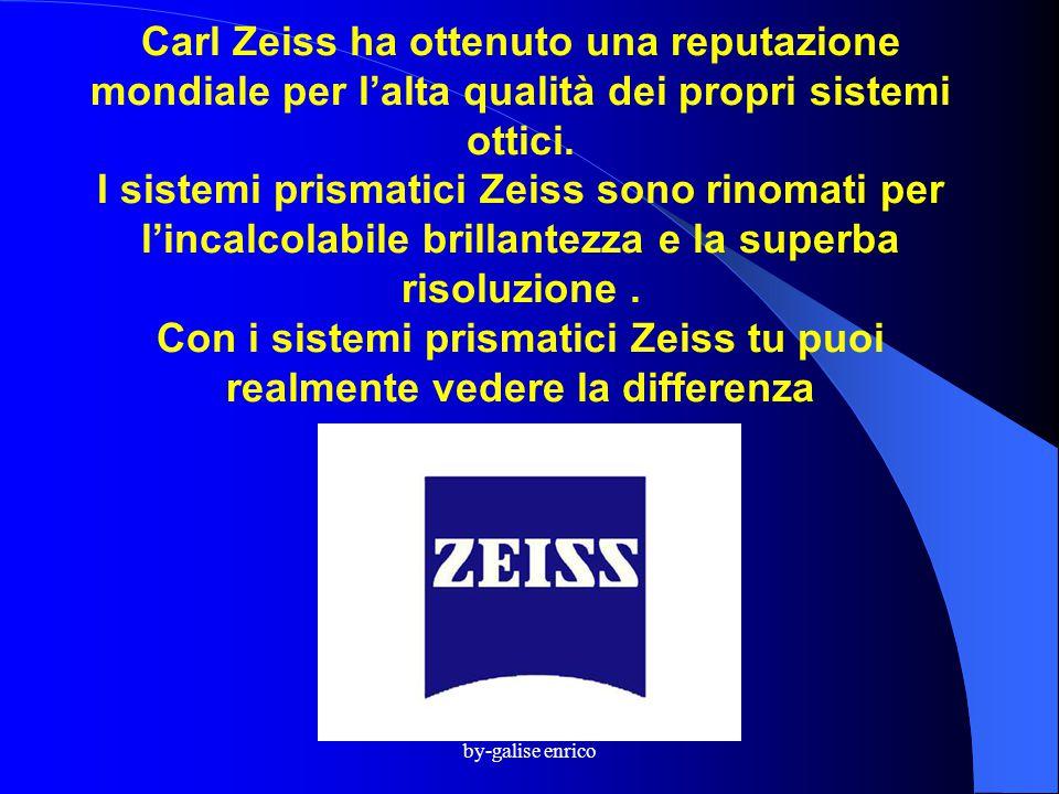 by-galise enrico Carl Zeiss ha ottenuto una reputazione mondiale per l'alta qualità dei propri sistemi ottici.