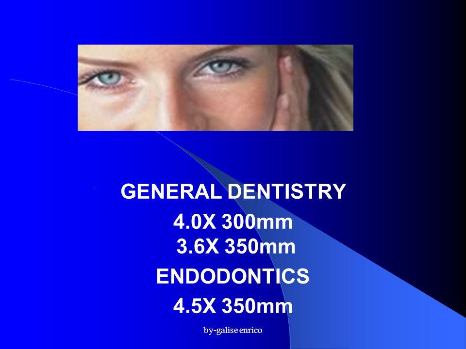 by-galise enrico GENERAL DENTISTRY 4.0X 300mm 3.6X 350mm ENDODONTICS 4.5X 350mm