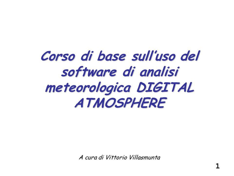 1 A cura di Vittorio Villasmunta Corso di base sull'uso del software di analisi meteorologica DIGITAL ATMOSPHERE