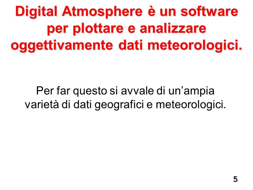 5 Per far questo si avvale di un'ampia varietà di dati geografici e meteorologici. Digital Atmosphere è un software per plottare e analizzare oggettiv