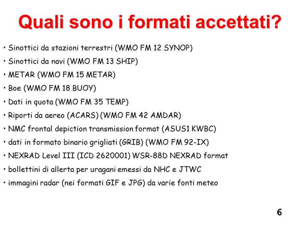 6 Sinottici da stazioni terrestri (WMO FM 12 SYNOP) Sinottici da stazioni terrestri (WMO FM 12 SYNOP) Sinottici da navi (WMO FM 13 SHIP) Sinottici da