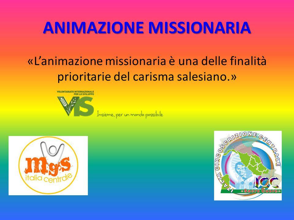ANIMAZIONE MISSIONARIA «L'animazione missionaria è una delle finalità prioritarie del carisma salesiano.»