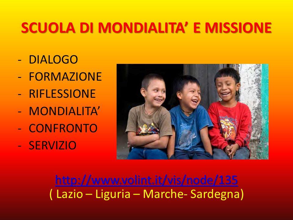 SCUOLA DI MONDIALITA' E MISSIONE -DIALOGO -FORMAZIONE -RIFLESSIONE -MONDIALITA' -CONFRONTO -SERVIZIO http://www.volint.it/vis/node/135 http://www.volint.it/vis/node/135 http://www.volint.it/vis/node/135 ( Lazio – Liguria – Marche- Sardegna)
