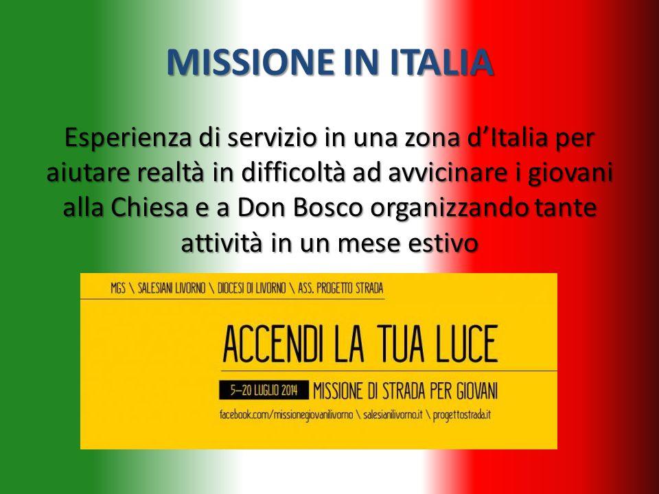 MISSIONE IN ITALIA Esperienza di servizio in una zona d'Italia per aiutare realtà in difficoltà ad avvicinare i giovani alla Chiesa e a Don Bosco organizzando tante attività in un mese estivo