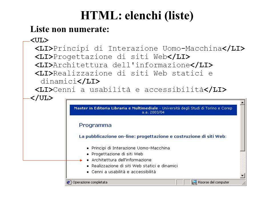 HTML: elenchi (liste) Liste non numerate: Principi di Interazione Uomo-Macchina Progettazione di siti Web Architettura dell informazione Realizzazione di siti Web statici e dinamici Cenni a usabilità e accessibilità