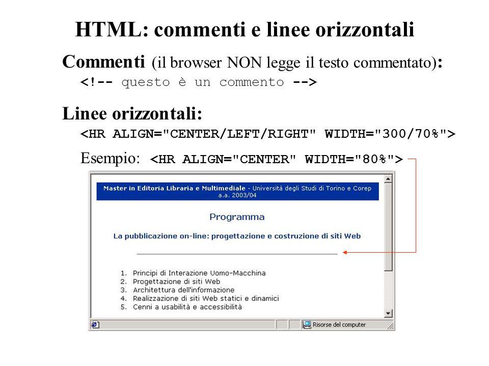 HTML: commenti e linee orizzontali Commenti (il browser NON legge il testo commentato) : Linee orizzontali: Esempio: