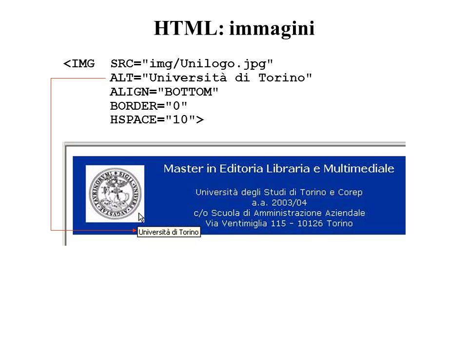 HTML: immagini <IMG SRC= img/Unilogo.jpg ALT= Università di Torino ALIGN= BOTTOM BORDER= 0 HSPACE= 10 >