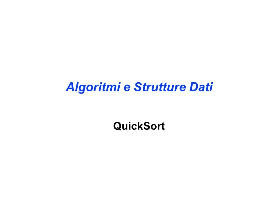 Algoritmo QuickSort Quick-Sort(A,p,r) IF p < r THEN q = Partiziona(A,p,r) Quick-Sort(A,p,q) Quick-Sort(A,q + 1,r) 1 2 3 4 5 6 7 8 9 10 11 12 p 12 14 15 16  21 20  28 30 22 25  45 34 r 11 12 45 34 q
