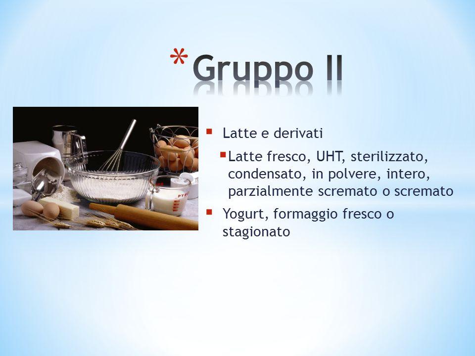  Latte e derivati  Latte fresco, UHT, sterilizzato, condensato, in polvere, intero, parzialmente scremato o scremato  Yogurt, formaggio fresco o st