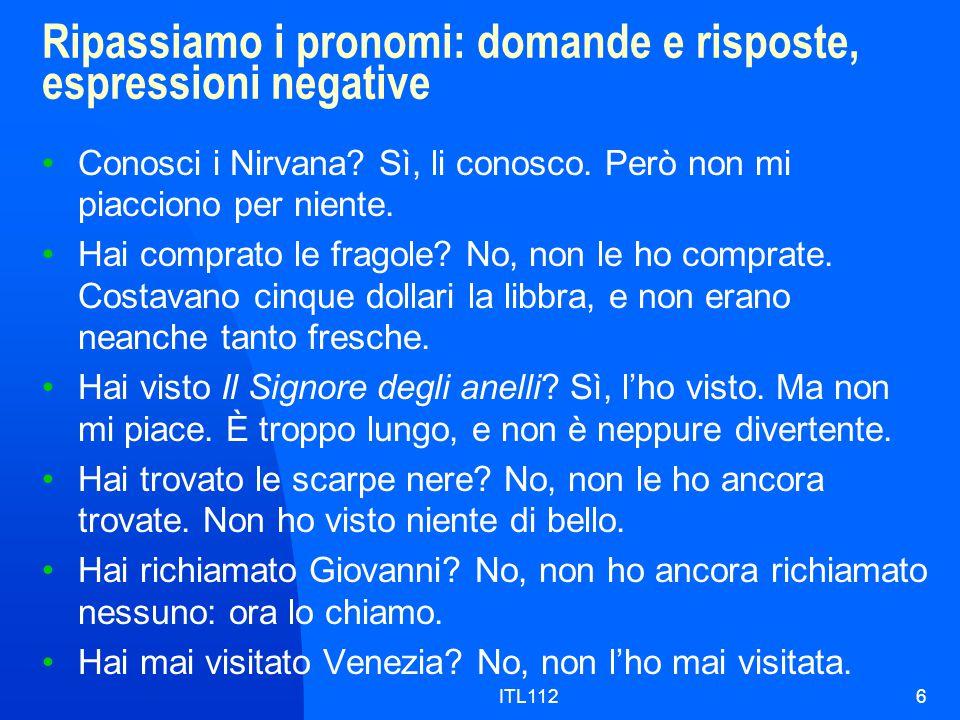 ITL1126 Ripassiamo i pronomi: domande e risposte, espressioni negative Conosci i Nirvana.