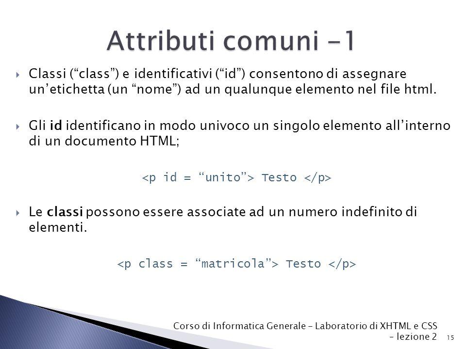  Classi ( class ) e identificativi ( id ) consentono di assegnare un'etichetta (un nome ) ad un qualunque elemento nel file html.