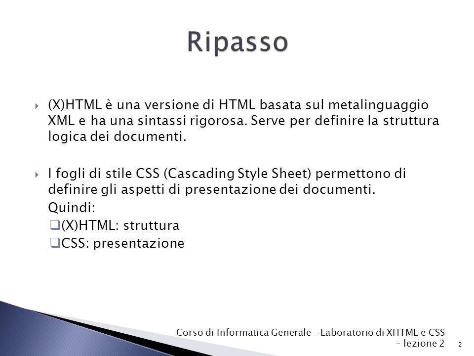  (X)HTML è una versione di HTML basata sul metalinguaggio XML e ha una sintassi rigorosa.