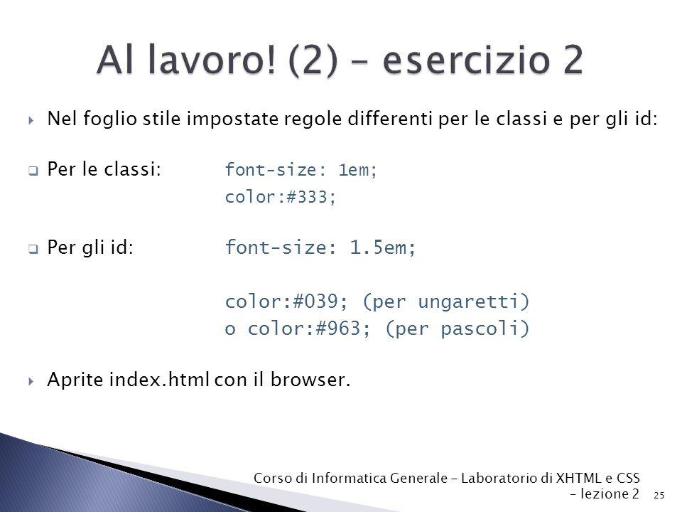  Nel foglio stile impostate regole differenti per le classi e per gli id:  Per le classi: font-size: 1em; color:#333;  Per gli id: font-size: 1.5em; color:#039; (per ungaretti) o color:#963; (per pascoli)  Aprite index.html con il browser.
