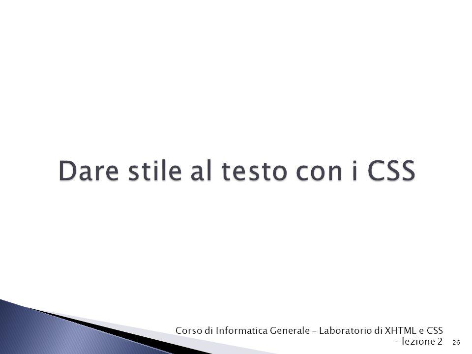 26 Corso di Informatica Generale - Laboratorio di XHTML e CSS – lezione 2