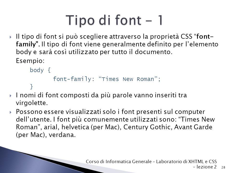  Il tipo di font si può scegliere attraverso la proprietà CSS font- family .