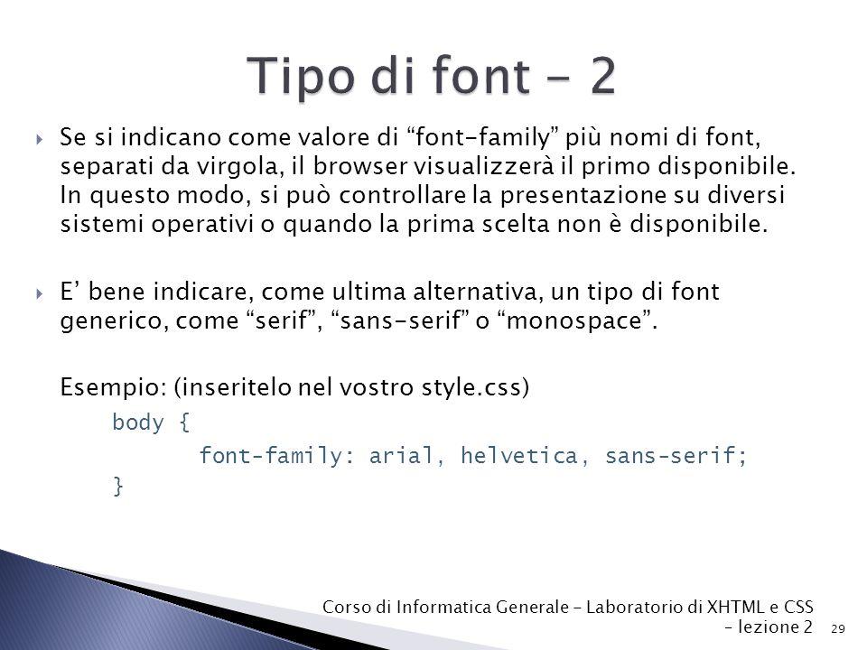  Se si indicano come valore di font-family più nomi di font, separati da virgola, il browser visualizzerà il primo disponibile.