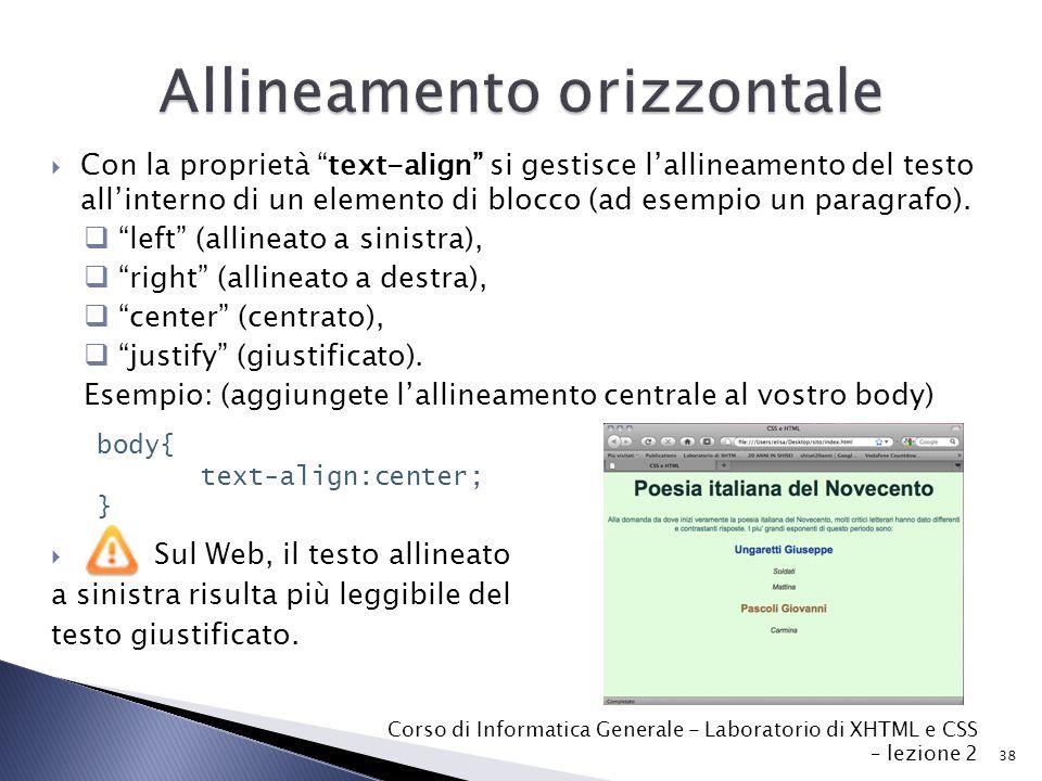  Con la proprietà text-align si gestisce l'allineamento del testo all'interno di un elemento di blocco (ad esempio un paragrafo).