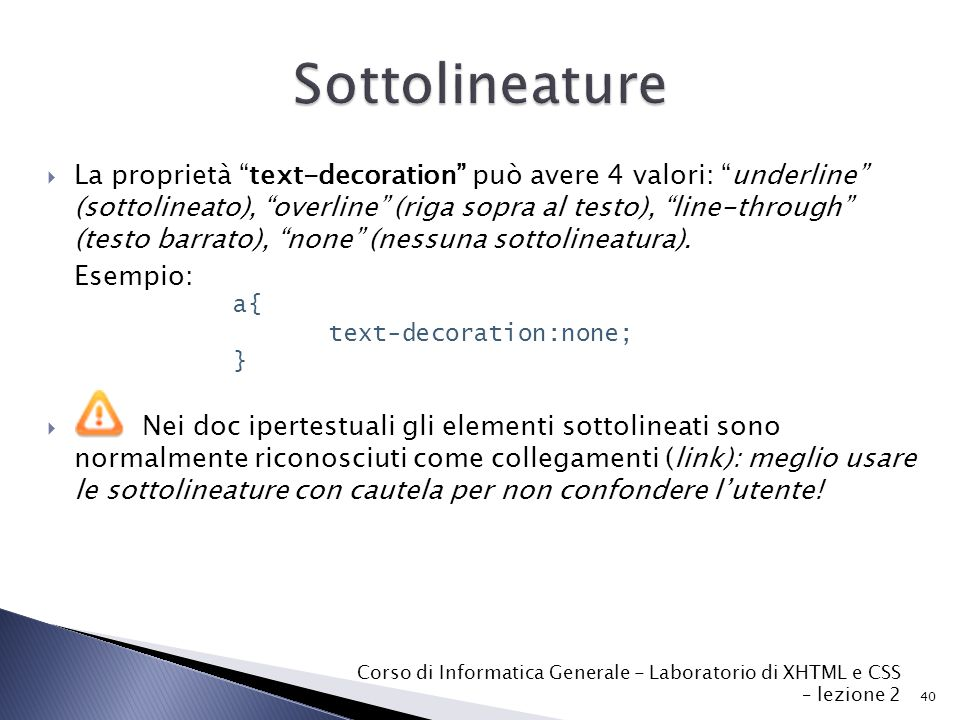 " La proprietà ""text-decoration"" può avere 4 valori: ""underline"" (sottolineato), ""overline"" (riga sopra al testo), ""line-through"" (testo barrato), ""no"