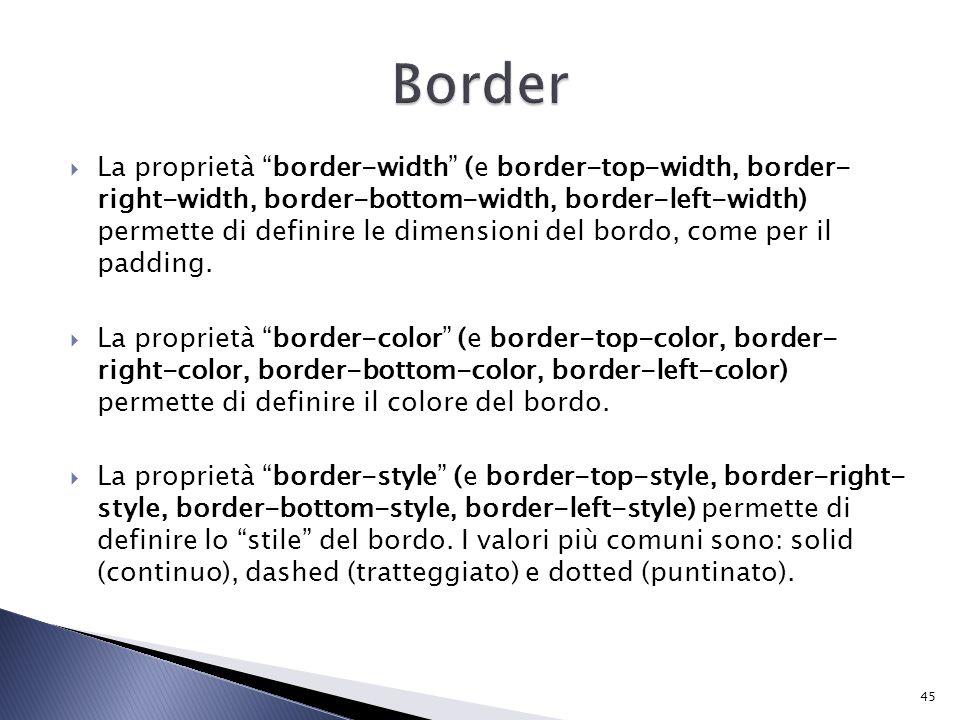  La proprietà border-width (e border-top-width, border- right-width, border-bottom-width, border-left-width) permette di definire le dimensioni del bordo, come per il padding.
