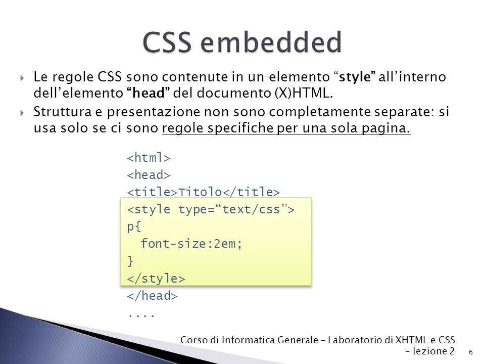  Le regole CSS sono contenute in un elemento style all'interno dell'elemento head del documento (X)HTML.