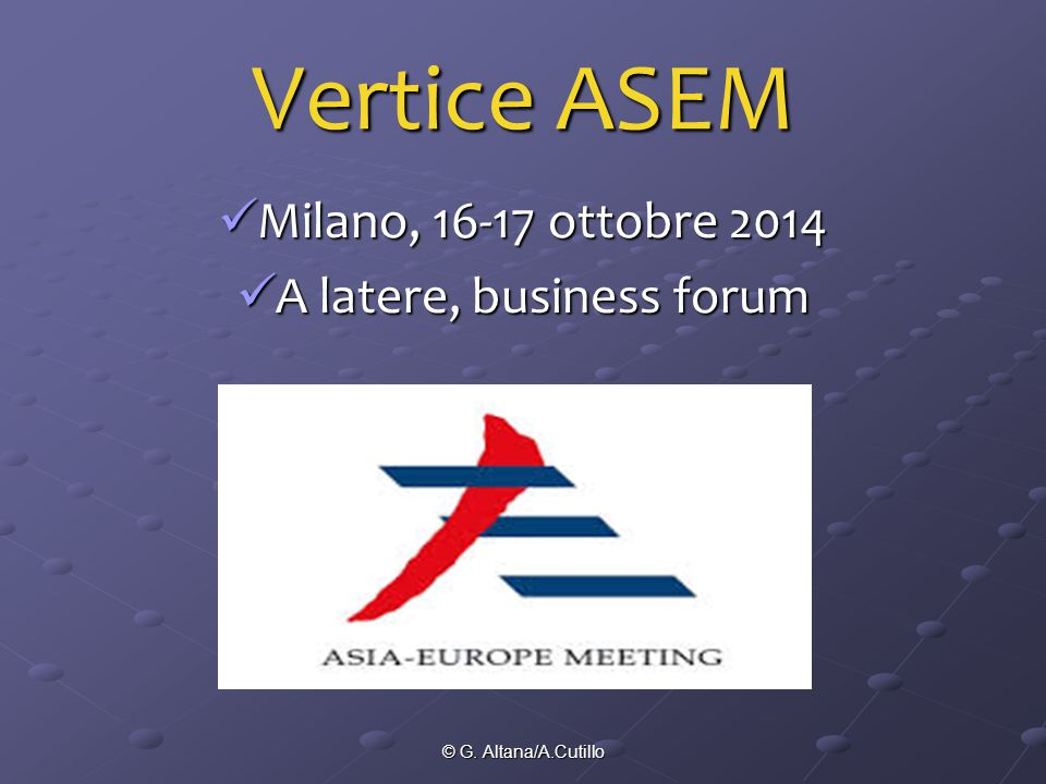 © G. Altana/A.Cutillo Vertice ASEM Milano, 16-17 ottobre 2014 Milano, 16-17 ottobre 2014 A latere, business forum A latere, business forum