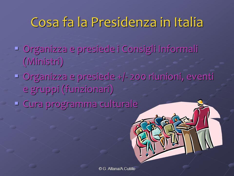© G. Altana/A.Cutillo Cosa fa la Presidenza in Italia  Organizza e presiede i Consigli Informali (Ministri)  Organizza e presiede +/- 200 riunioni,