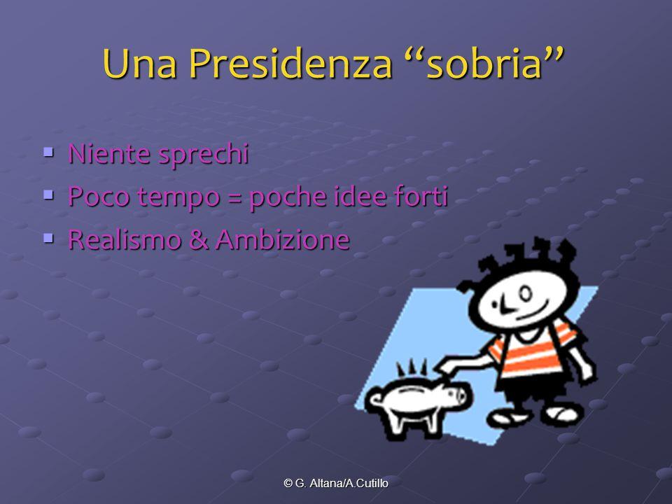 """© G. Altana/A.Cutillo Una Presidenza """"sobria""""  Niente sprechi  Poco tempo = poche idee forti  Realismo & Ambizione"""