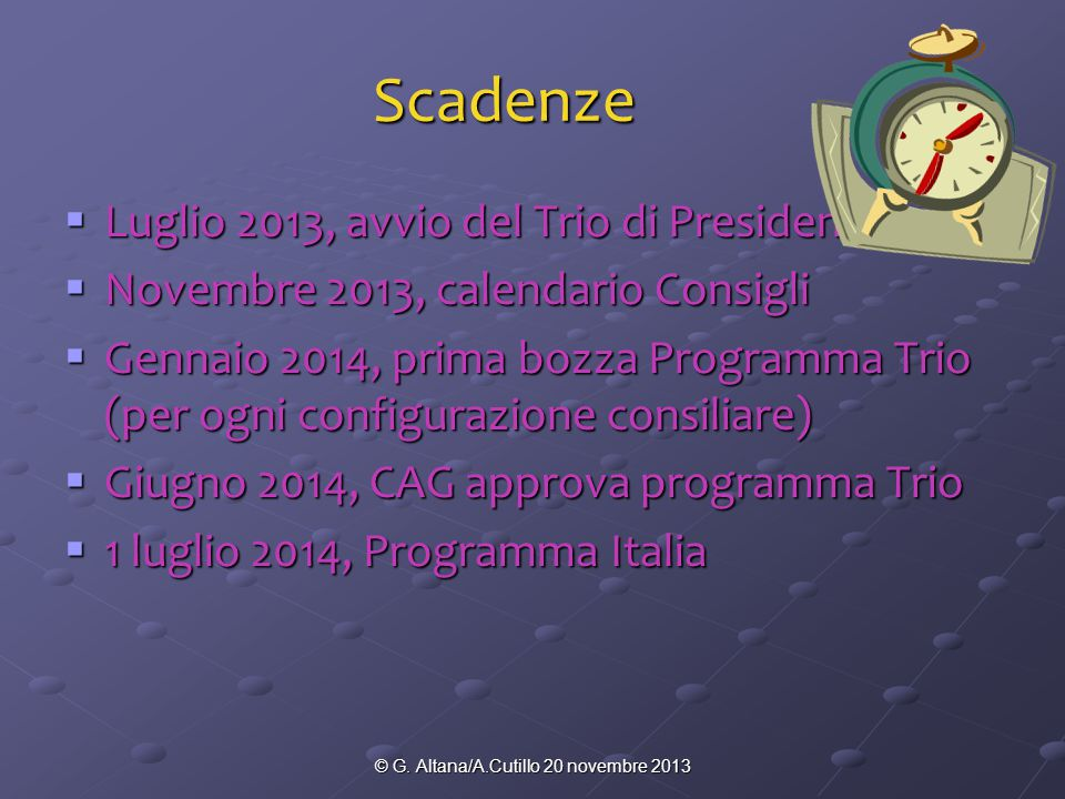 © G. Altana/A.Cutillo 20 novembre 2013 Scadenze  Luglio 2013, avvio del Trio di Presidenze  Novembre 2013, calendario Consigli  Gennaio 2014, prima