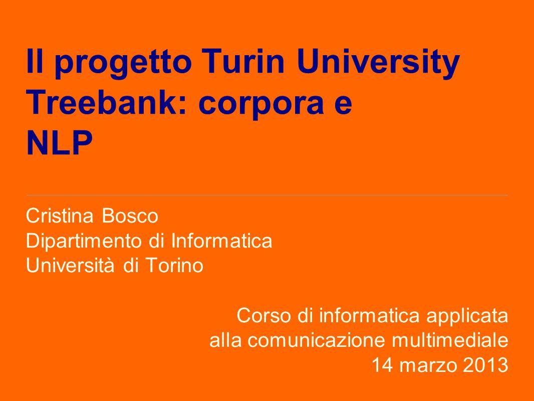 Il progetto Turin University Treebank: corpora e NLP Cristina Bosco Dipartimento di Informatica Università di Torino Corso di informatica applicata al