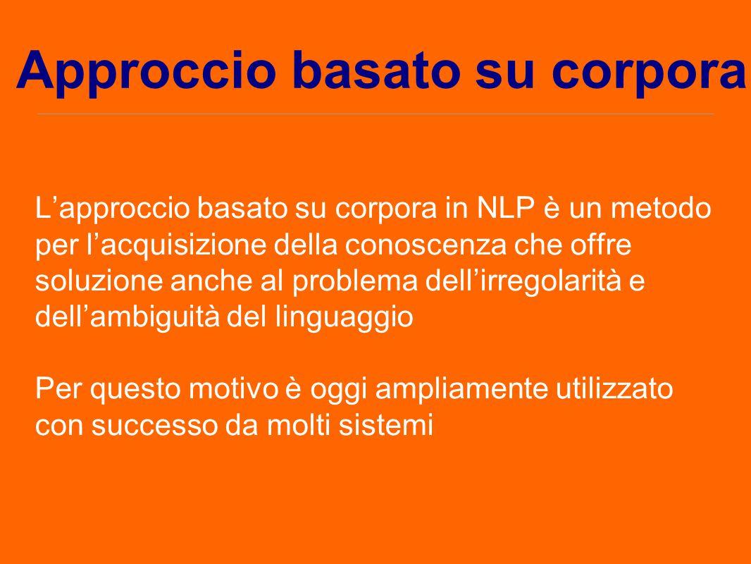 L'approccio basato su corpora in NLP è un metodo per l'acquisizione della conoscenza che offre soluzione anche al problema dell'irregolarità e dell'am
