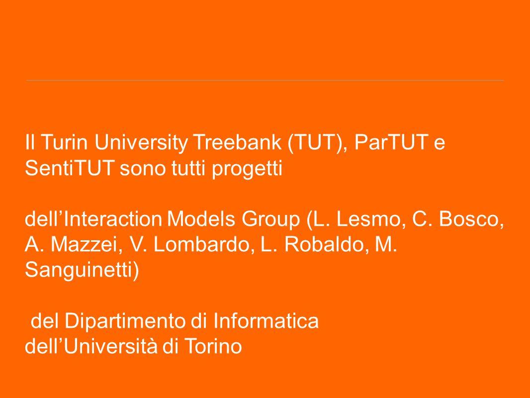 Il Turin University Treebank (TUT), ParTUT e SentiTUT sono tutti progetti dell'Interaction Models Group (L. Lesmo, C. Bosco, A. Mazzei, V. Lombardo, L