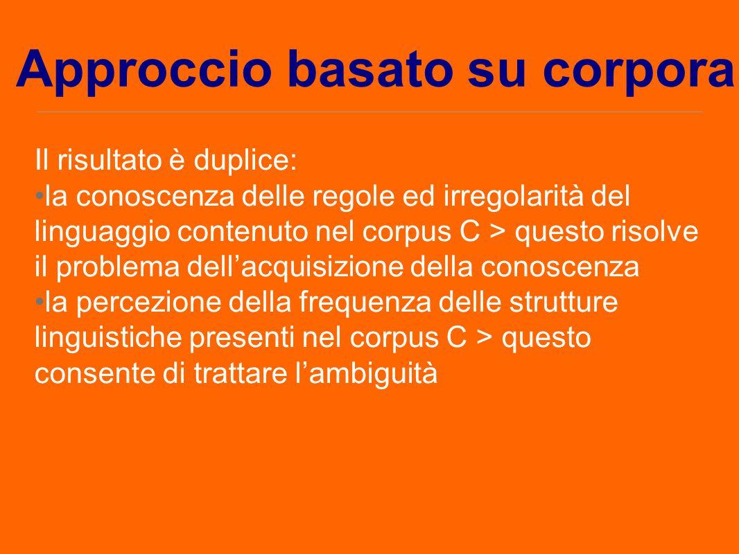 Il risultato è duplice: la conoscenza delle regole ed irregolarità del linguaggio contenuto nel corpus C > questo risolve il problema dell'acquisizion