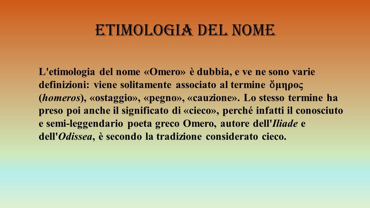 Etimologia del nome L'etimologia del nome «Omero» è dubbia, e ve ne sono varie definizioni: viene solitamente associato al termine ὅ μηρος (homeros),