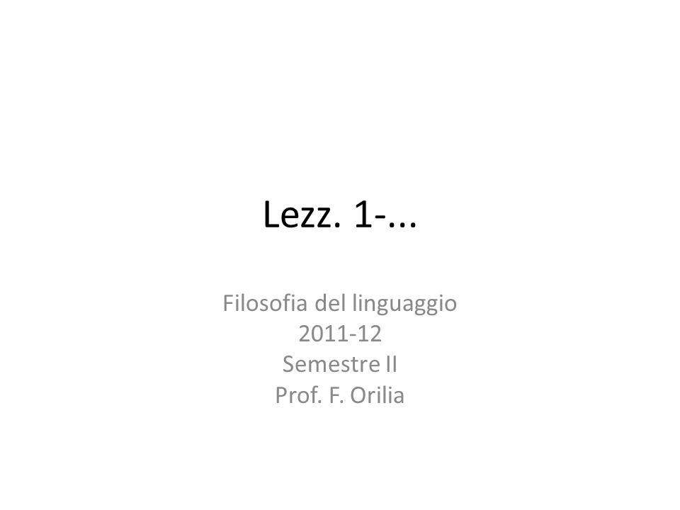 Lezz. 1-... Filosofia del linguaggio 2011-12 Semestre II Prof. F. Orilia