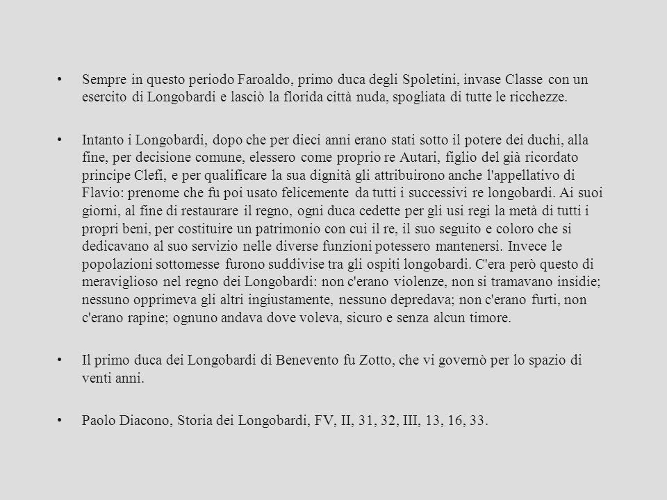 Sempre in questo periodo Faroaldo, primo duca degli Spoletini, invase Classe con un esercito di Longobardi e lasciò la florida città nuda, spogliata d