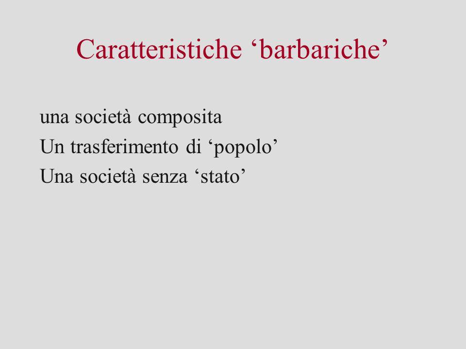 Caratteristiche 'barbariche' una società composita Un trasferimento di 'popolo' Una società senza 'stato'